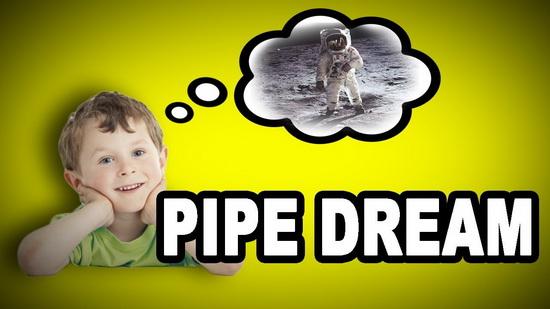Adjective > Pipe dream