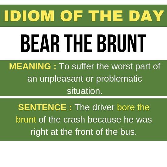 Idiom > The brunt of