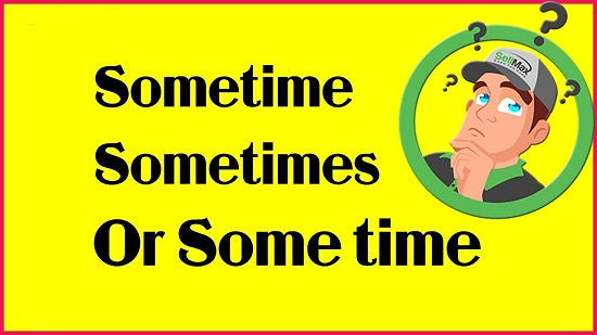 Sometimes, Sometime, Or Some T